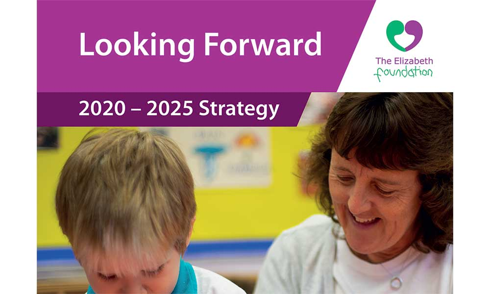 Looking Forward - The Elizabeth Foundation's strategy for 2020-2025